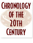 Chronology of the Twentieth Century.