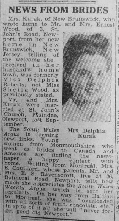 Mrs Kurak, of New Brunswick, who wrote home to Mr and Mrs Ernest Wood, of 3 St Johns Road, Newport, from her new home in New Brunswick, New Jersey, telling of the welcome she received in her husband's home town was formerly Miss Delphia Roberts ...
